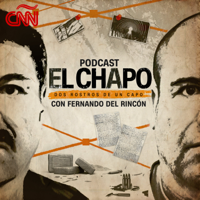 El Chapo: Dos rostros de un capo Podcast