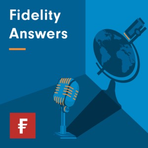 Fidelity Answers: The Investment Podcast