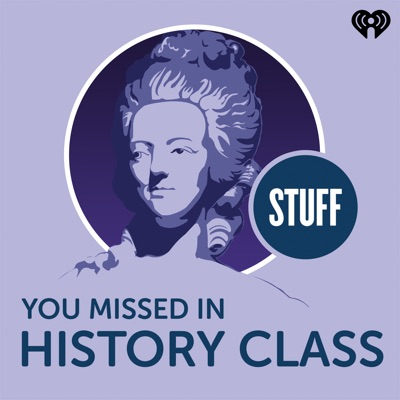 Stuff You Missed in History Class:iHeartRadio