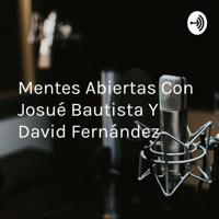 Mentes Abiertas Con Josué Bautista Y David Fernández