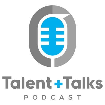 Talent + Talks Podcast