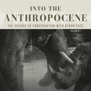 Into The Anthropocene. The Science of Conservation with Byron Pace