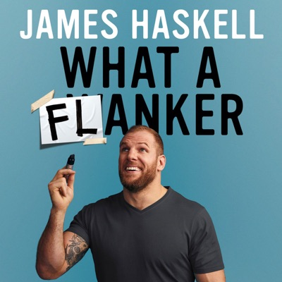 James Haskell - What A Flanker: The Podcast:James Haskell and HarperCollins Publishers