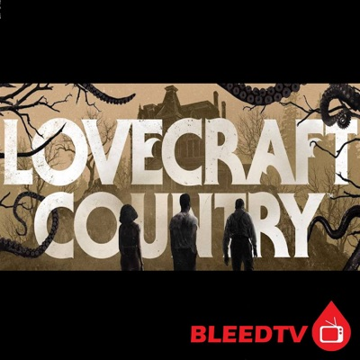 Lovecraft Country:BleedTV Podcast