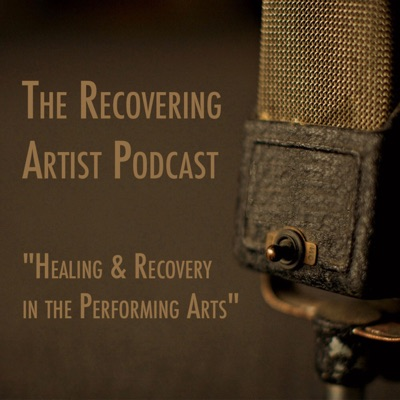 "The Recovering Artist Podcast - ""Healing & Recovery in the Performing Arts"""