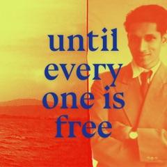 Until Everyone Is Free