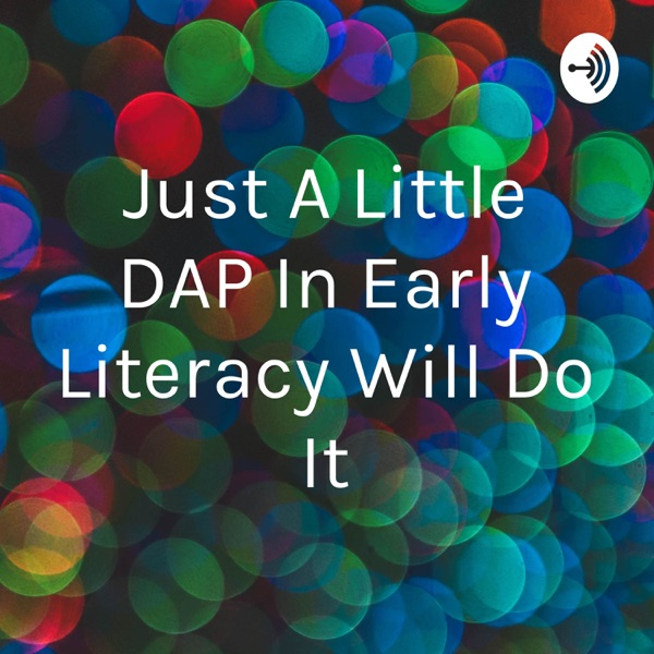 Just A Little DAP In Early Literacy Will Do It