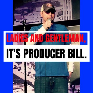 Ladies and Gentleman, it's Producer Bill.