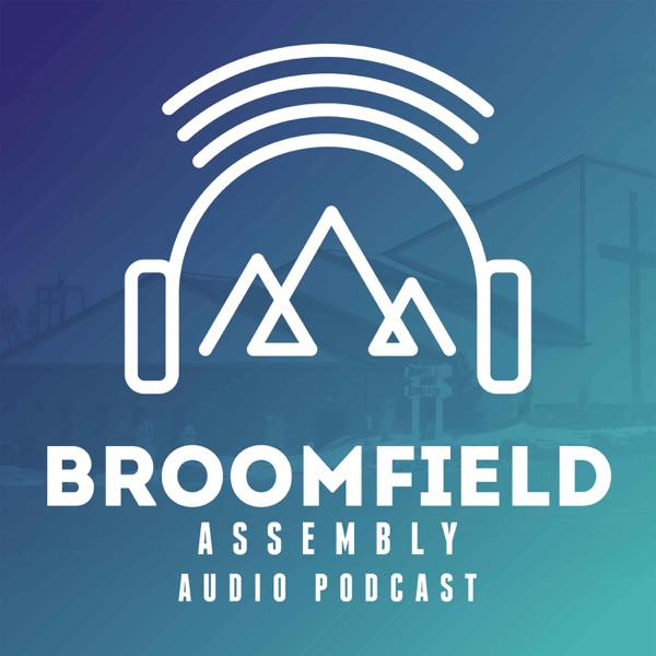 Broomfield Assembly Sermon Podcast