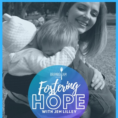 Fostering Hope - With Jen Lilley:Bramble Jam Podcast Network