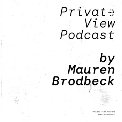 Private View Podcast by artist Mauren Brodbeck, on getting real about being a woman in the arts