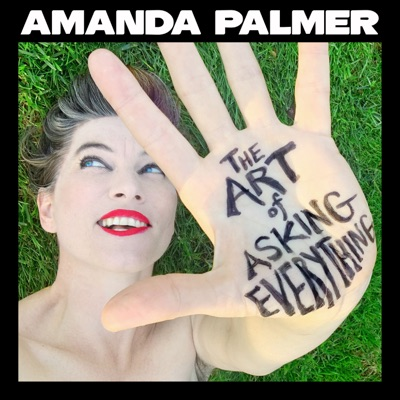 The Art of Asking Everything:Amanda Palmer