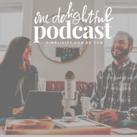 One Delightful Podcast:  Simple Living with Purpose + Fun podcast