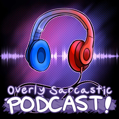 Overly Sarcastic Podcast:Overly Sarcastic Productions