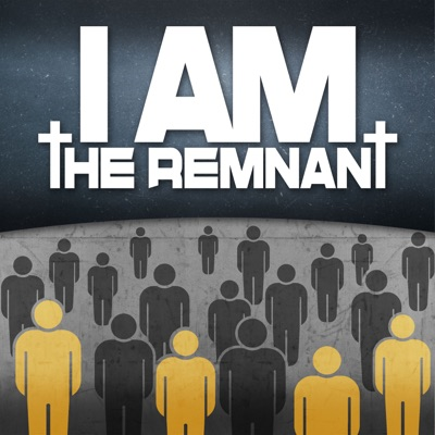 I AM THE REMNANT:Independent Podcast Network