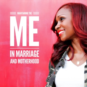 Maintaining The Me In Marriage And Motherhood