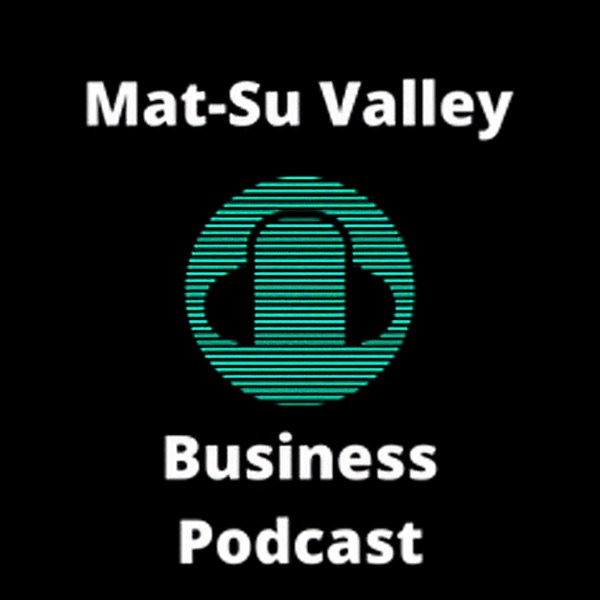 Mat-Su Valley Business Podcast
