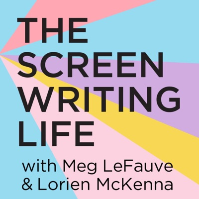 The Screenwriting Life with Meg LeFauve and Lorien McKenna:Meg LeFauve & Lorien McKenna
