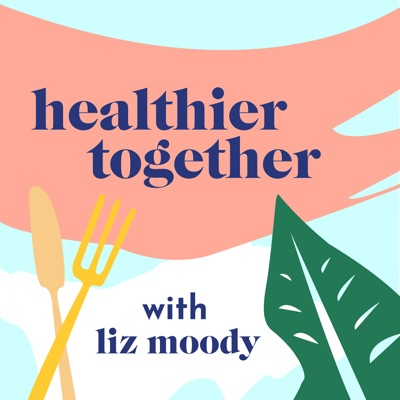 Healthier Together:Liz Moody