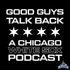 Good Guys Talk Back: A White Sox Podcast