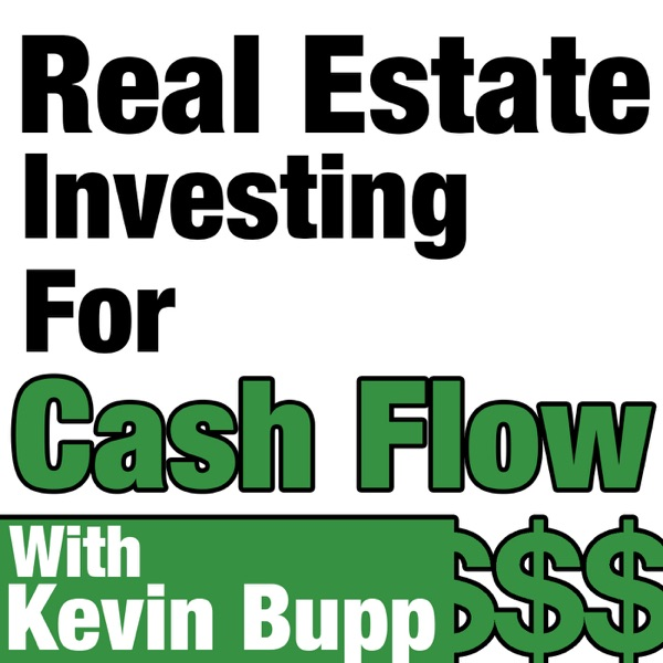 Real Estate Investing For Cash Flow Hosted by Kevin Bupp