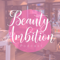 The Beauty Ambition Podcast