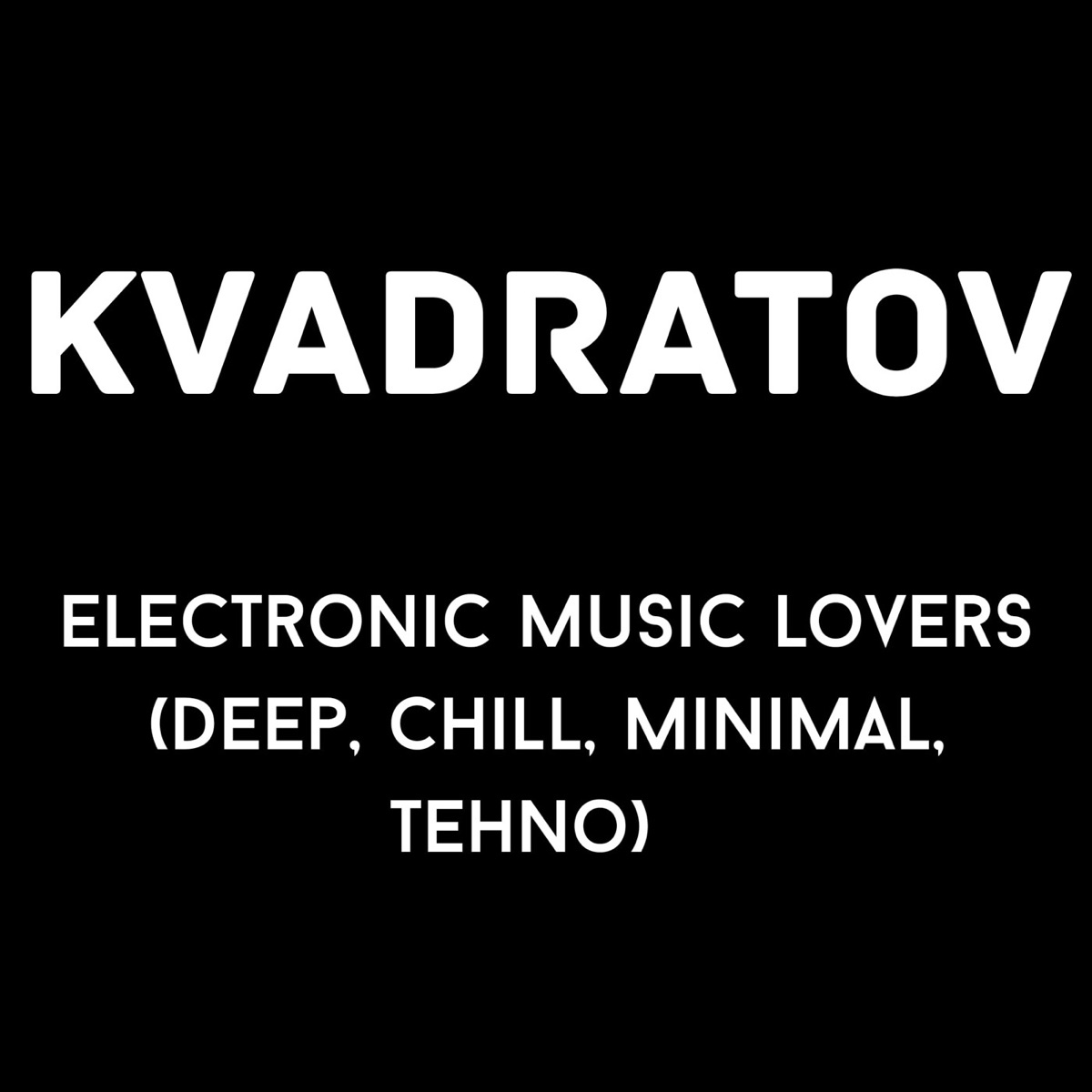 Electronic music lovers (Deep, Chill, Minimal, Tehno)