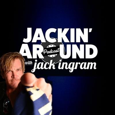 Jackin' Around PODCAST:JackinAroundPODCAST