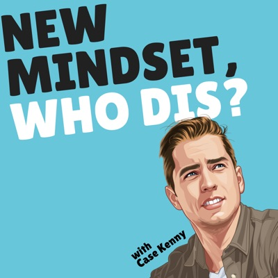 New Mindset, Who Dis?:Case Kenny