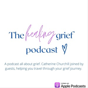 The Healing Grief Podcast