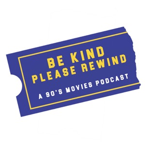 Be Kind Please Rewind: A 90's Movies Podcast