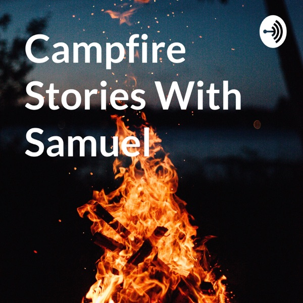 Campfire Stories With Samuel