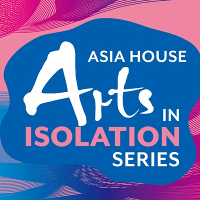 Arts In Isolation Series - Asia House