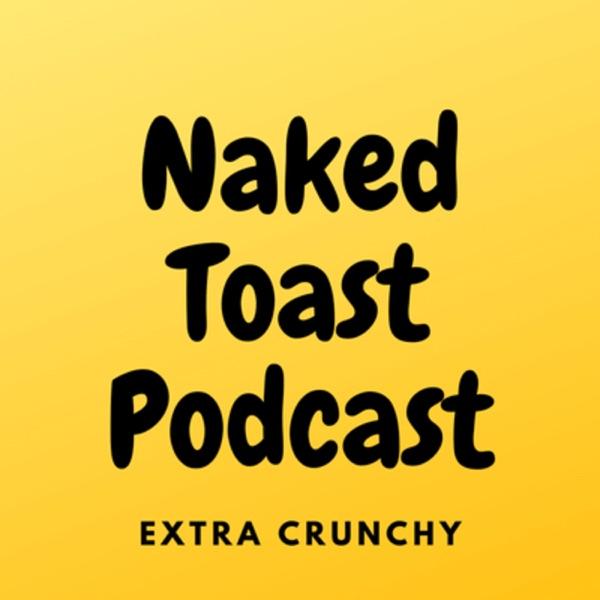Naked Toast Podcast
