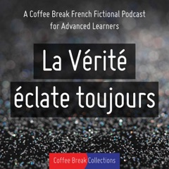 La Vérité éclate toujours - Advanced audio drama from Coffee Break French