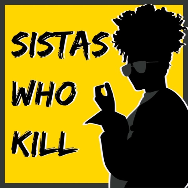 Sistas Who Kill: A True Crime Podcast image