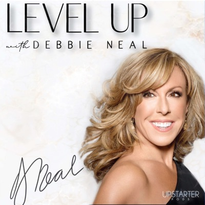 Level Up with Debbie Neal:Upstarter Podcast Network