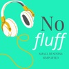 No Fluff - Small Business Simplified artwork