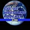 Eye Of Wrestling Podcasts