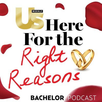 Us Weekly's Bachelor podcast - Here For The Right Reasons:Us Weekly