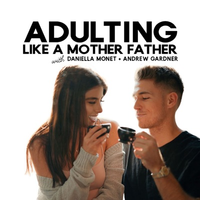Adulting Like A Mother Father:Daniella Monet & Andrew Gardner
