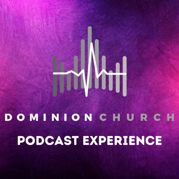 Dominion Church Podcast Experience
