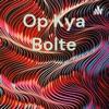 Op Kya Bolte artwork