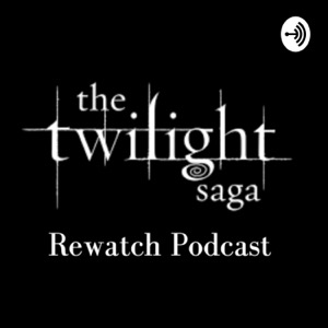 The Twilight Saga Rewatch Podcast