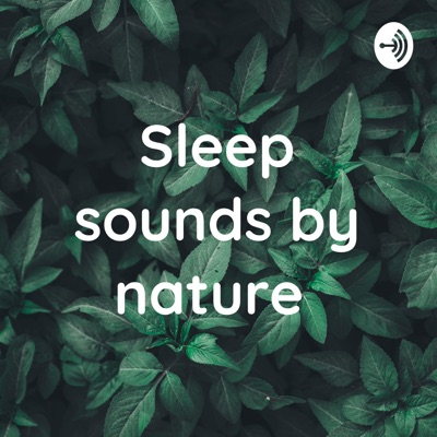 Sleep sounds by nature:Chill Sleep sounds