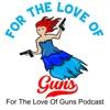 For The Love Of Guns Podcast artwork