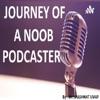 JOURNEY OF NOOB PODCASTER artwork