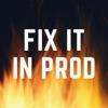 Fix It in Prod artwork