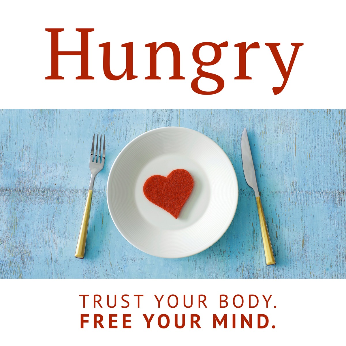 Hungry: Trust Your Body. Free Your Mind.