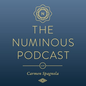 The Numinous Podcast with Carmen Spagnola: Intuition, Spirituality and the Mystery of Life